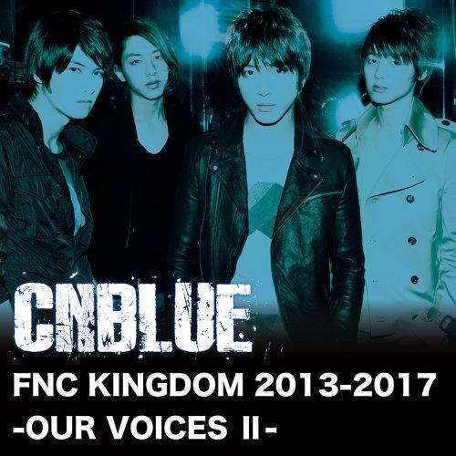 Live-FNC KINGDOM 2013-2017 -OUR VOICES II-