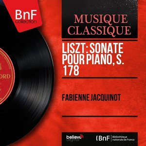Liszt: Sonate pour piano, S. 178 - Mono Version