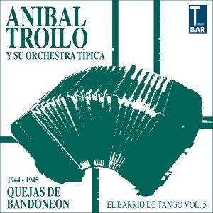 Quejas De Bandoneon - El Barrio De Tango Vol. 5 1944 - 1945