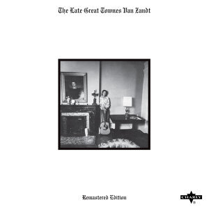 The Late Great Townes Van Zandt (Remastered Edition)