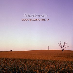 Tchaikovsky - Good Classic, Vol. 19