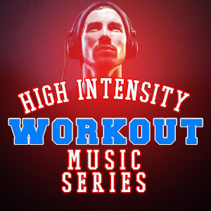 High Intensity Workout Music Series