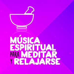 Música Espiritual para Meditar y Relajarse
