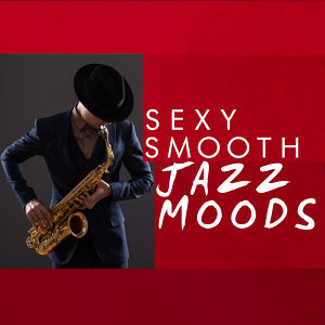Sexy Smooth Jazz Moods