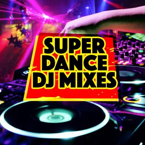 Super Dance DJ Mixes