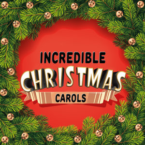 Incredible Christmas Carols