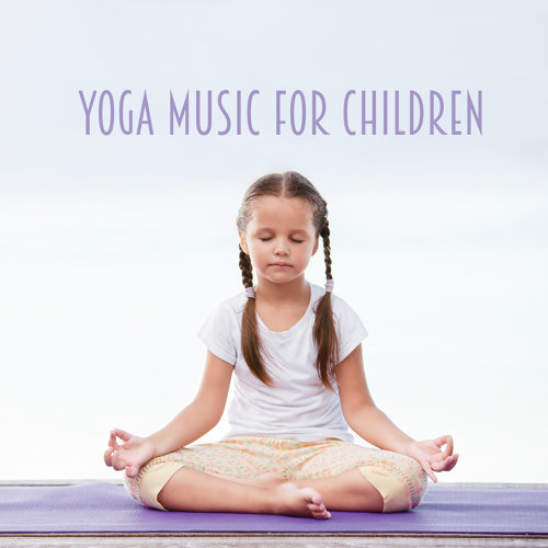 Yoga Music for Children: Relaxation Music for Body and Mind, Yoga Meditation, Autogenic Training, Rest and Regeneration
