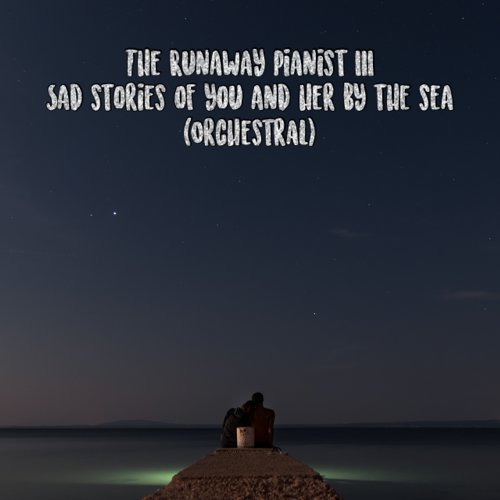 Sad Stories of you and her by the Sea (Orchestral)