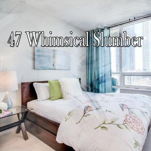 47 Whimsical Slumber