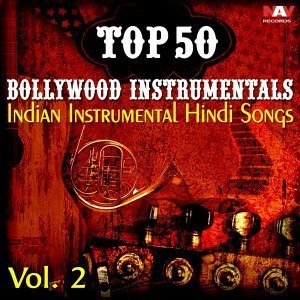 Top 50 Bollywood Instrumentals Indian Instrumental Hindi Songs, Vol. 2