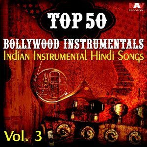 Top 50 Bollywood Instrumentals Indian Instrumental Hindi Songs, Vol. 3