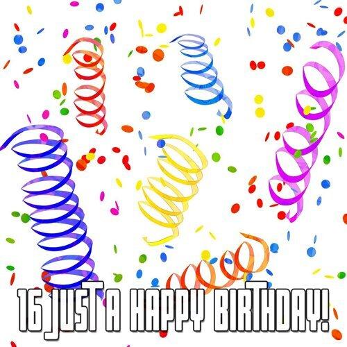 16 JUST A HAPPY BIRTHDAY!
