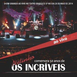 Netinho comemora 50 anos de: Os Incríveis - Ao Vivo