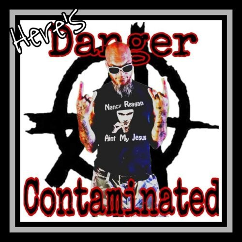 Here's Danger Contaminated