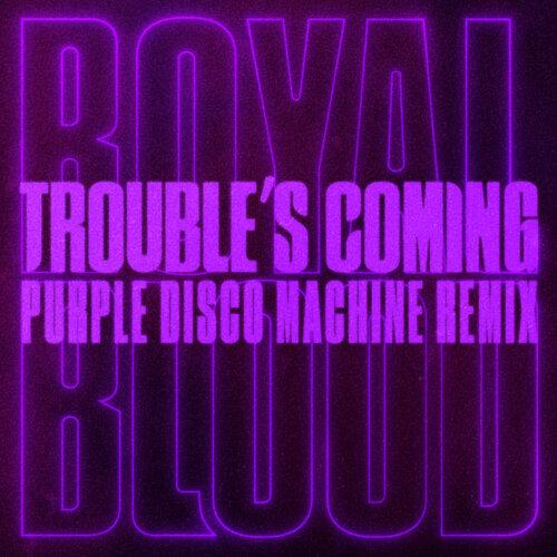 Trouble's Coming - Purple Disco Machine Remix