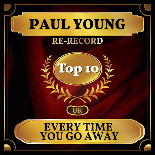 Every Time You Go Away - UK Chart Top 40 - No. 4