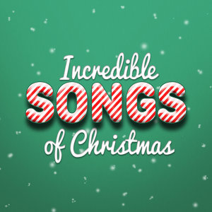 Incredible Songs of Christmas