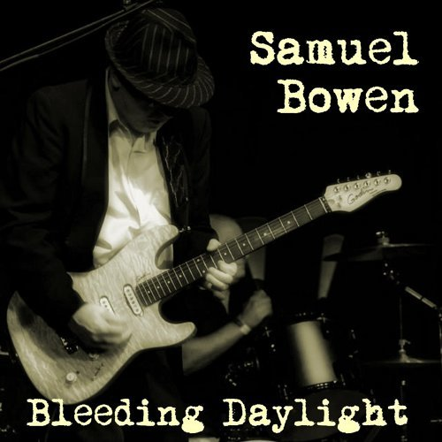 Samuel Bowen - Bleeding Daylight