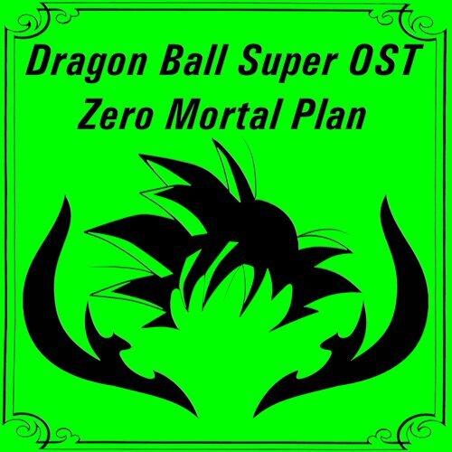 Dragon Ball Super OST - Zero Mortal Plan