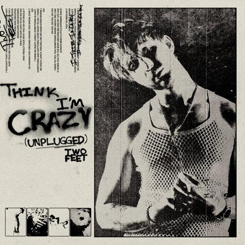Think I'm Crazy - Unplugged