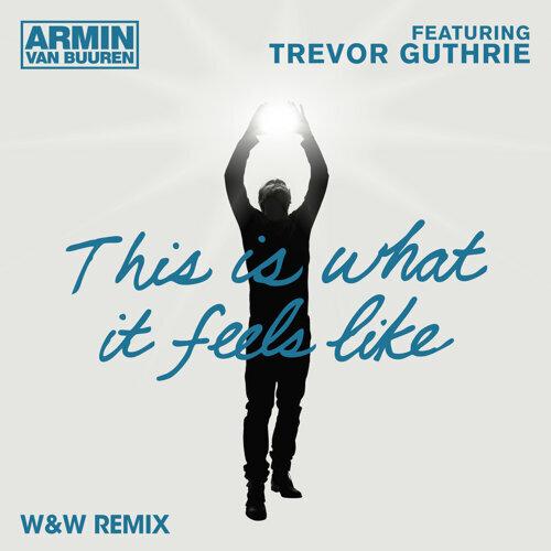 This Is What It Feels Like - W&W Radio Edit