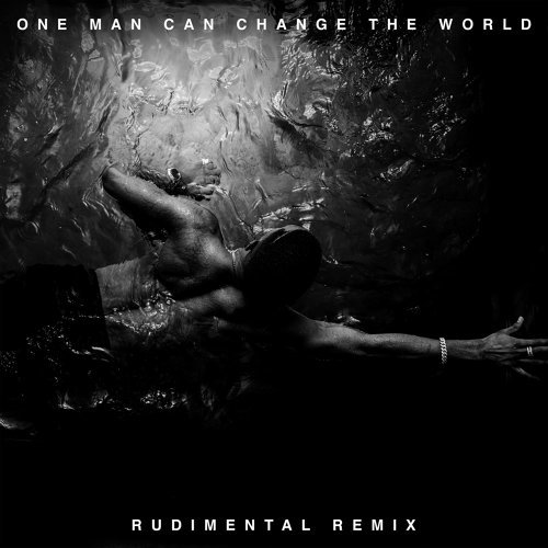 One Man Can Change The World - Rudimental Remix