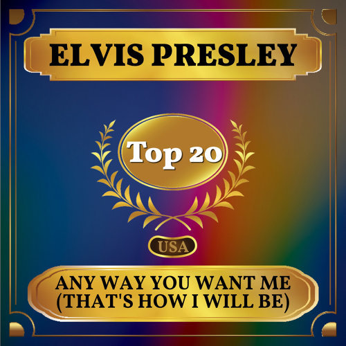 Any Way You Want Me (That's How I Will Be) - Billboard Hot 100 - No 20