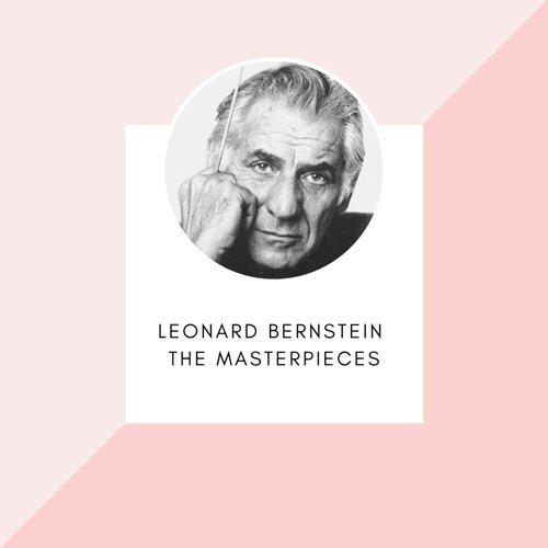 Leonard Bernstein - The masterpieces