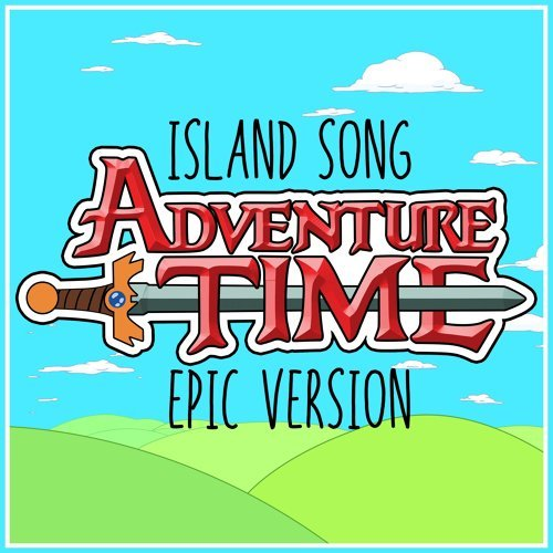 "Island Song (Come Along with Me) (From ""adventure Time"") - Epic Version"
