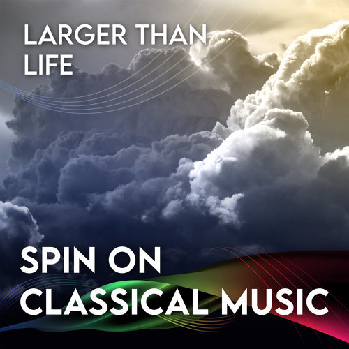 Spin On Classical Music 3 - Larger Than Life