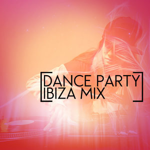 Dance Party Ibiza Mix