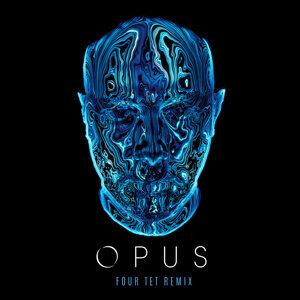 Opus - Four Tet Remix