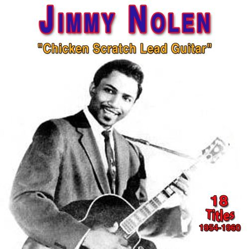 "Jimmy Nolen - ""Chicken Sratch Lead Guitar"" (1954-1960)"