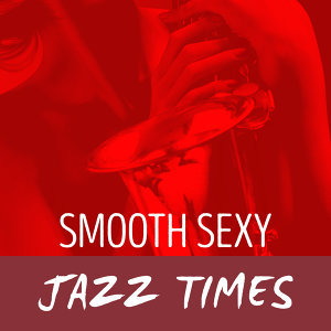 Smooth Sexy Jazz Times