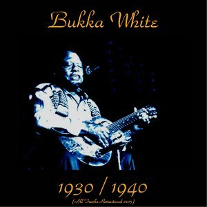 Bukka White 1930 / 1940 - All Tracks Remastered 2015