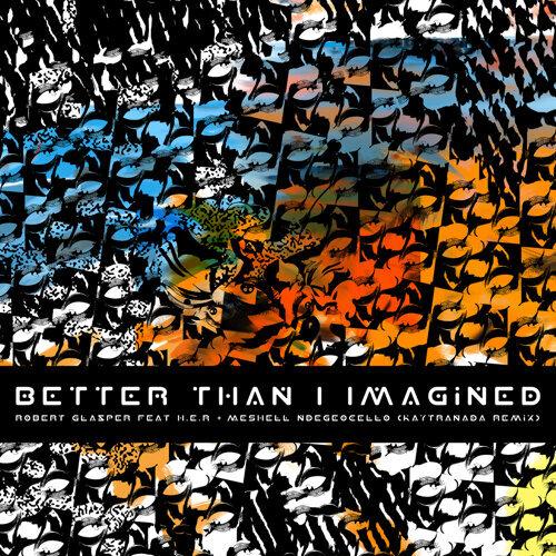 Better Than I Imagined - KAYTRANADA Remix