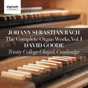 Johann Sebastian Bach: The Complete Organ Works Vol. 1 – Trinity College Chapel, Cambridge