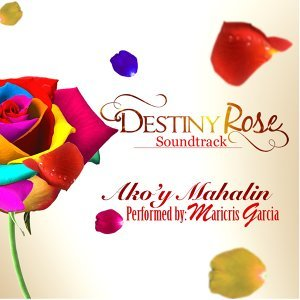"Ako'y Mahalin - From ""Destiny Rose"""