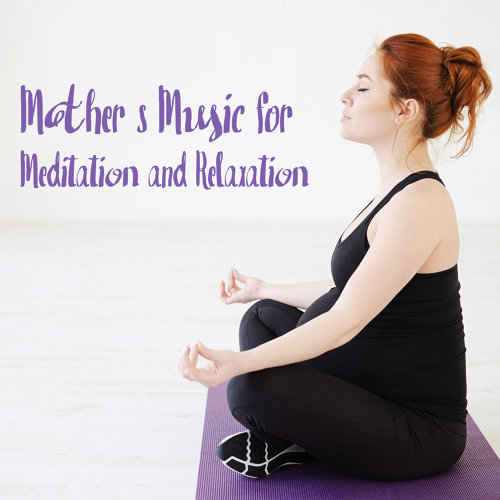 Mother's Music for Meditation and Relaxation: New Age Music Compilation, Calm Sounds of Nature, Peace and tranquility, Inner Harmony, Time for Yourself