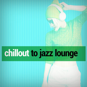 Chillout to Jazz Lounge