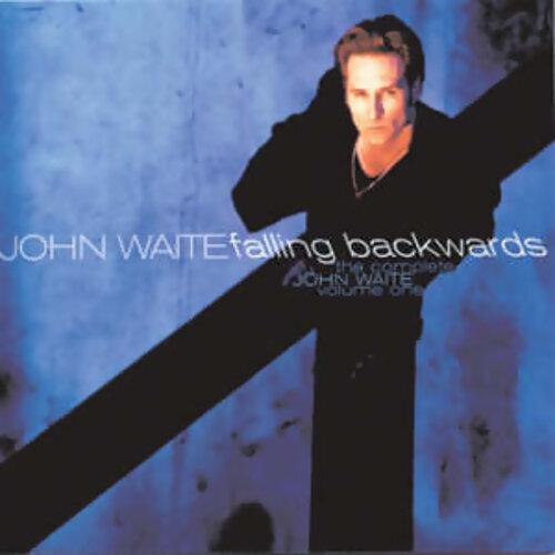 The Complete John Waite, Volume One: Falling Backwards
