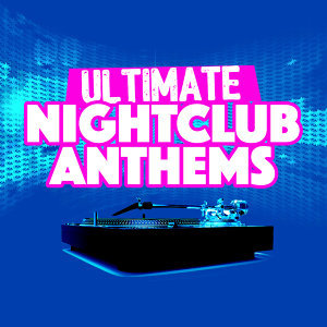 Ultimate Nightclub Anthems