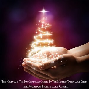 The Holly and the Ivy: Christmas Carols by the Mormon Tabernacle Choir