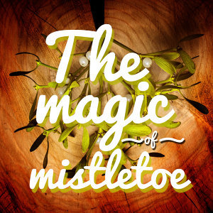 The Magic of Mistletoe