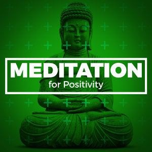 Meditation for Positivity