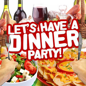 Let's Have a Dinner Party!