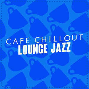 Cafe Chillout Lounge Jazz