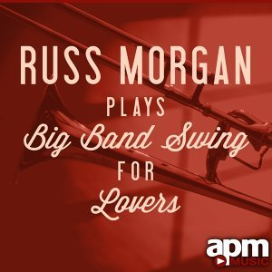 Russ Morgan Plays Big Band Swing for Lovers