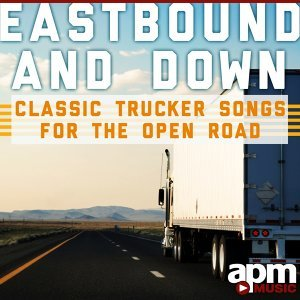 Eastbound and Down: Classic Trucker Songs for the Open Road