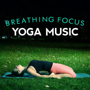Breathing Focus: Yoga Music
